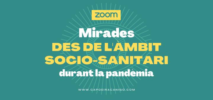 Capoeira Canigó - Zoom: Mirades des de l'àmbit socio-sanitari durant la pandèmia